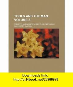 Tools and the man Volume 3; property and industry under the Christian law (9781232179085) Washington Gladden , ISBN-10: 1232179086  , ISBN-13: 978-1232179085 ,  , tutorials , pdf , ebook , torrent , downloads , rapidshare , filesonic , hotfile , megaupload , fileserve