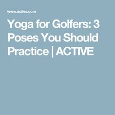 Yoga for Golfers: 3 Poses You Should Practice | ACTIVE