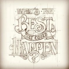 2 typography design lettering sketch quote whats the best that could happen Calligraphy Letters, Typography Letters, Caligraphy, Vintage Typography, Hand Drawn Typography, Types Of Lettering, Lettering Design, Creative Lettering, Silkscreen
