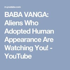 BABA VANGA: Aliens Who Adopted Human Appearance Are Watching You! - YouTube