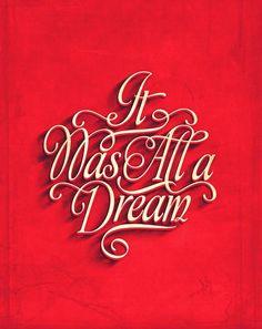 "weandthecolor:  "" It Was All a Dream Calligraphy style - typography poster design by Dutch designer Fabian De Lange.  Facebook // Twitter // Google+ // Pinterest  """
