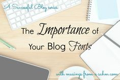 A Successful Blog: The Importance of Your Blog Fonts - #blogging #tips #advice with Musingsfromasahm.com