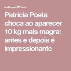 Patrícia Poeta choca ao aparecer 10 kg mais magra: antes e depois é impressionante