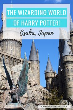 The Wizarding World of Harry Potter - Universal Studios Osaka, Japan: The Ultimate Guide!