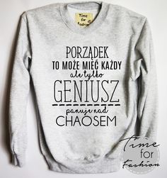 "Bluza""PORZĄDEK TO MOŻE MIEĆ KAŻDY.."" Like Crazy, Polish Memes, Son Quotes, Time T, Crazy People, Don't Give Up, What Is Life About, Graphic Sweatshirt, T Shirt"