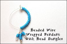 How to make a #Beaded Wire Wrapped Pendant with Bead Dangles from Emerging Creatively Tutorials
