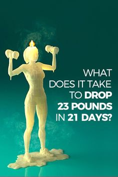 What does it take to drop 23 pounds in 21 days. Stop making excuses for weight loss