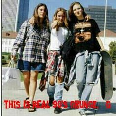 This IS what grunge girls of the early to mids 90s dressed like. We never did the short shorts, tight shirts and such. G;)