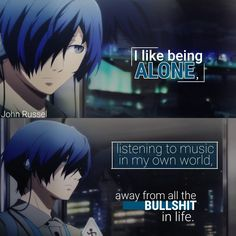 """I like being alone listening to music in my own world away from all the bullshit in life. Sad Anime Quotes, Manga Quotes, Mood Quotes, Life Quotes, Tokyo Ghoul Quotes, I Like Being Alone, A Silent Voice, Dark Quotes, Badass Quotes"
