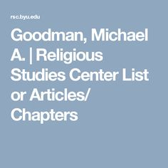 Goodman, Michael A. | Religious Studies Center List or Articles/ Chapters
