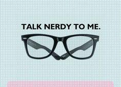 Talk Nerdy...
