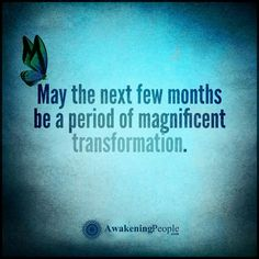 May the next few months be a period of magnificent transformation