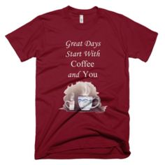 Great Days Start with Coffee and You  - Women's -  American Apparel Tee Shirt Available at JustinCaseDeck.com