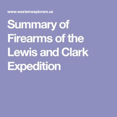 Summary of Firearms of the Lewis and Clark Expedition