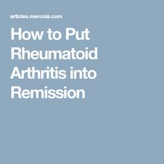How to Put Rheumatoid Arthritis into Remission
