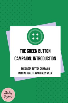 I've been talking and sharing a lot about The Green Button Campaign so here's a little introduction: What, Who and Why Green Button, Mental Health Awareness, Follow Me On Instagram, Campaign, Cards Against Humanity, Buttons, Plugs