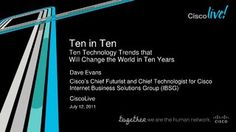 ten-technology-trends-that-will-change-the-world-in-ten-years by Cisco IBSG (Internet Business Solutions Group) via Slideshare