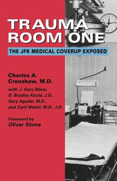 'Trauma Room One'- Charles A. Crenshaw J. Gary Shaw---  The Texan doctor who examined President Kennedy after his fatal shooting in Dallas talks about his findings and speculations.