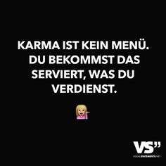 Karma ist kein Menü. Du bekommst das serviert, was du verdienst.