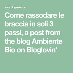 Come rassodare le braccia in soli 3 passi, a post from the blog Ambiente Bio on Bloglovin'