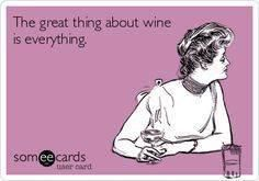 """""""The great thing about wine is everything"""" eCard from Sonoma County Tourism. Too bad I'm giving up wine this year as my New Year's Resolution. I'll have to remember this for next year! -- Carol Kozal"""