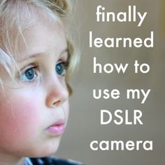 How I Finally Learned How to Use my DSLR Camera