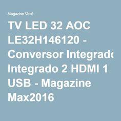 TV LED 32 AOC LE32H146120 - Conversor Integrado 2 HDMI 1 USB - Magazine Max2016