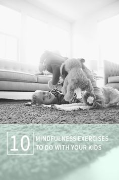 10 Mindfulness Exercises to Do with Your Kids   I love that so many of these are totally easy and accessible—and fun!