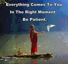 Everything comes to you....