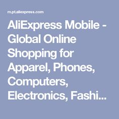 AliExpress Mobile - Global Online Shopping for Apparel, Phones, Computers, Electronics, Fashion and more