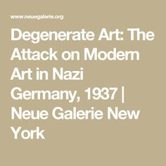 Degenerate Art: The Attack on Modern Art in Nazi Germany, 1937 | Neue Galerie New York