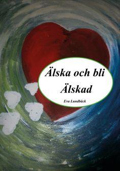 Älska och bli Älskad av Eva Lundbäck - http://www.vulkanmedia.se/butik/svensk-skonlitteratur/alska-och-bli-alskad-av-eva-lundback/