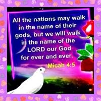 Micah 4:5   For all people walk each in the name of his god, But we will walk in the name of the Lor