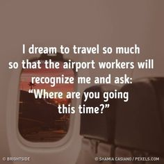 I dream to travel so much so that the airport workers will recognize me and ask: where are you going : travelquote travelmeme travelinspiration travel gosomewhere jamaica packinglist honeymoon allinclusive destinationwedding dream travel much Quotes To Live By, Me Quotes, Motivational Quotes, Inspirational Quotes, Moving On Quotes, Life Motto, Photos Voyages, Life Humor, The Words
