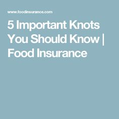 5 Important Knots You Should Know | Food Insurance