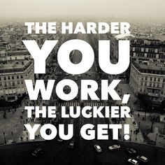 Love what you do and you will never work a day in your life.