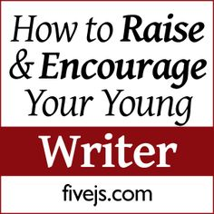 The Care and Feeding of Your Young Writer (9 Ways to Encourage Them)