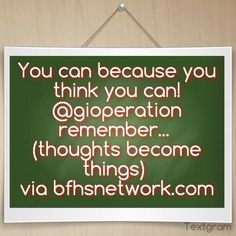 You can because you think you can! @Ryan aka remember (thoughts become things) via http://bfhsnetwork.com
