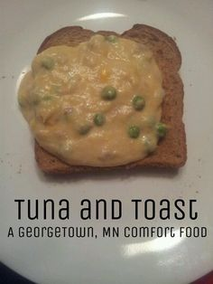 Tuna and toast.  We called this SOS when I was little ($h!t on a Shingle).