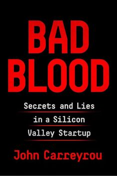 Bad Blood: Secrets and Lies in a Silicon Valley Startup - John Carreyrou - Google Books