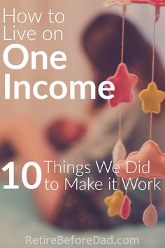 Our family did these 10 things to prepare to become a one income family. For one, we started planning how to live on one income before we were married. Then we paid off debts, refinanced our mortgage, and now keep our cost of living low.