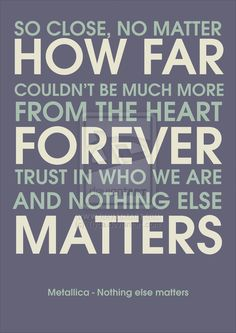 Nothing Else Matters by Metallica. My second favorite Metallica song:) Song Lyric Quotes, Love Songs Lyrics, Music Lyrics, Music Quotes, Lyric Art, Metallica Quotes, Metallica Lyrics, Beste Songs, Matter Quotes
