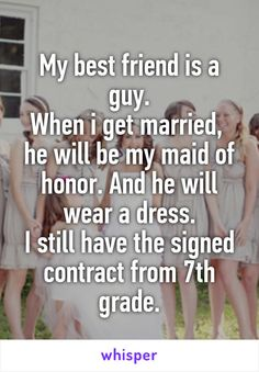 """Someone from Sarasota, Florida, US posted a whisper, which reads """"My best friend is a guy. When i get married, he will be my maid of honor. And he will wear a dress. I still have the signed contract from grade. Really Funny Memes, Stupid Funny Memes, Funny Relatable Memes, Haha Funny, Funny Texts, Funny Stuff, That's Hilarious, Funny Comebacks, Random Stuff"""