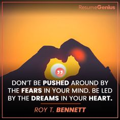 """""""Don't be pushed around by the fears in your mind. Be led by the dreams in your heart."""" - Roy T. Online Resume Builder, Free Resume Builder, Resume Maker, Perfect Resume, Only Online, Professional Resume, Achieve Your Goals, Reality Quotes, Resume Templates"""