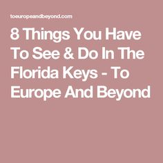 8 Things You Have To See & Do In The Florida Keys - To Europe And Beyond