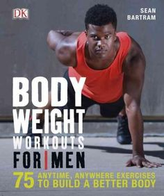 100+ bodyweight exercises and 40 routines designed specifically for men. Bodyweight Workouts for Men is a step-by-step guide to one of the hottest fitness trends that truly gets results. Created speci