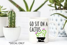 Go Sit on a Cactus Decal ONLY