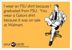I wear an FSU shirt because I graduated from FSU. You wear a Gators shirt because it was on sale at Walmart.