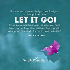 If you have been hurt or forgotten, let it go. It does you no good to hang on to that.