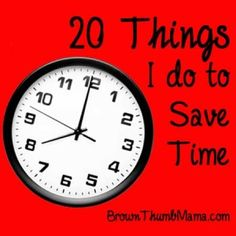 Lots of you have asked me how I find time to do the things I enjoy, like baking from scratch and gardening, while working all day and parenting in the evening. Here are 20 things I do to save time.